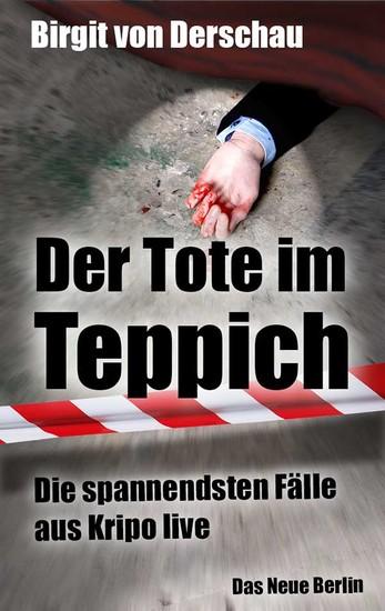 Der Tote im Teppich - Die spannendsten Fälle aus Kripo live - cover