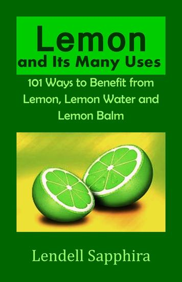 Lemon and Its many Uses: 1001 Ways to Benefit from Lemon Fruit and Lemon Water - cover