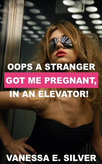 Oops A Stranger Got Me Pregnant In A Packed Elevator! - cover