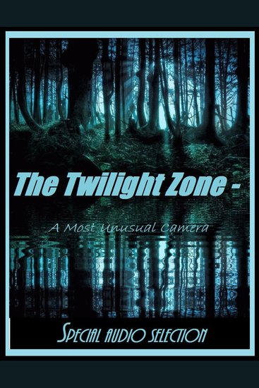 Audio Edition: #01 The Twilight Zone - A Most Unusual Camera Audio Edition: #01 - cover