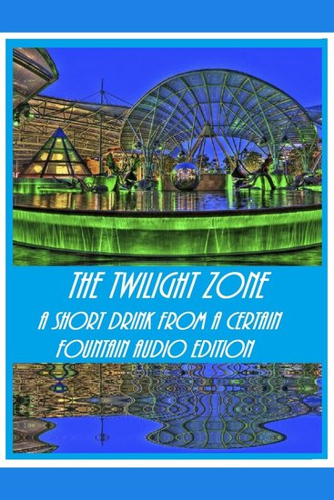 Audio Edition: #05 The Twilight Zone - A Short Drink from a Certain Fountain Audio Edition: #05 - cover