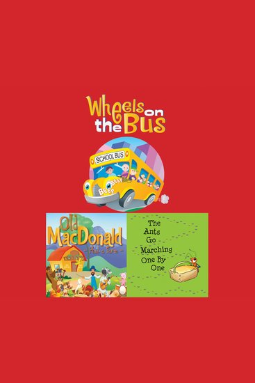 Wheels on the Bus; Old MacDonald Had a Farm; & The Ants Go Marching One by One - cover