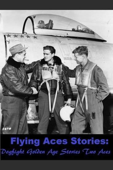 Flying Aces Stories: Dogfight Golden Age Stories Two Aces - cover