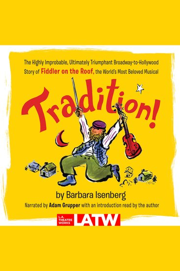 Tradition! - The Highly Improbable Ultimately Triumphant Broadway-to-Hollywood Story of Fiddler on the Roofthe World's Most Beloved Musical - cover