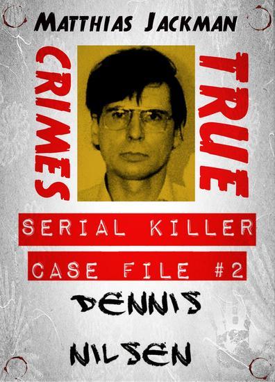 Dennis Nilsen - Serial Killer Case File #2: True Crimes - cover