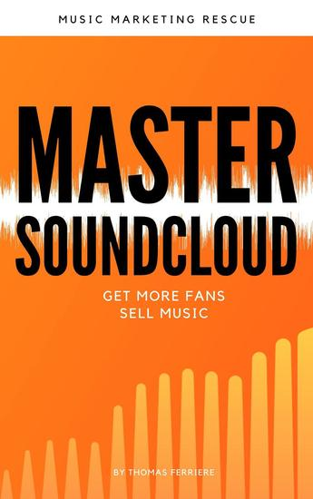 Master Soundcloud - Get Fans - Sell More Music - Music Business - cover
