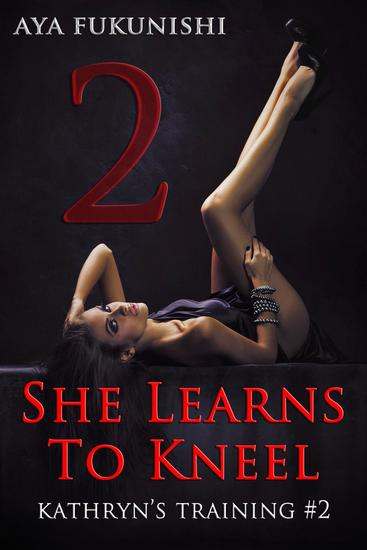 She Learns To Kneel - Kathryn's Training #2 - cover