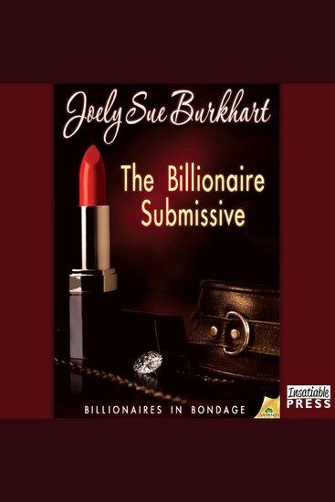 The Billionaire Submissive - Billionaires in Bondage #1 - cover