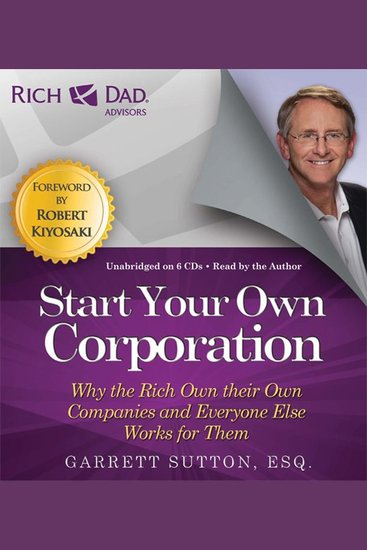 Rich Dad Advisors: Start Your Own Corporation - Why the Rich Own Their Own Companies and Everyone Else Works for Them - cover