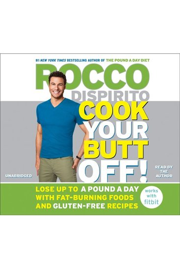 Cook Your Butt Off! - Lose Up to a Pound a Day with Fat-Burning Foods and Gluten-Free Recipes - cover