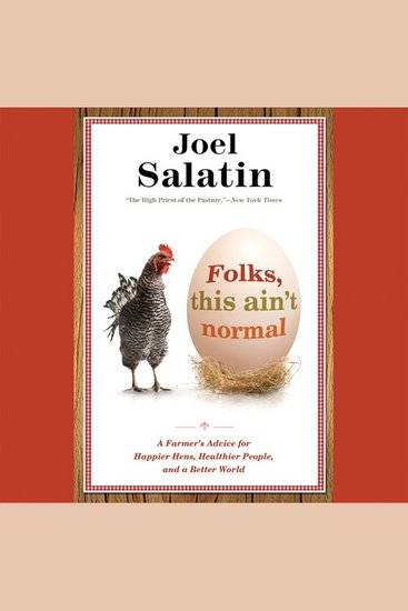 Folks This Ain't Normal - A Farmer's Advice for Happier Hens Healthier People and a Better World - cover