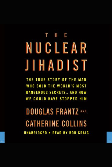 The Nuclear Jihadist - The True Story of the Man Who Sold the World's Most Dangerous Secretsand How We Could Have Stopped Him - cover