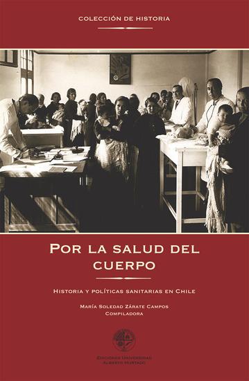 Por la salud del cuerpo - Historia y políticas sanitarias en Chile - cover