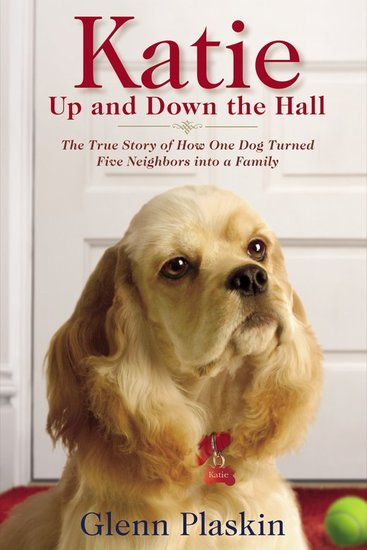 Katie Up and Down the Hall - The True Story of How One Dog Turned Five Neighbors into a Family - cover