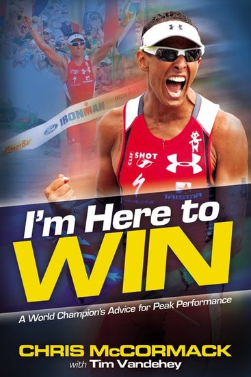 I'm Here To Win - A World Champion's Advice for Peak Performance - cover