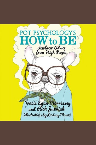 Pot Psychology's How to Be - Lowbrow Advice from High People - cover