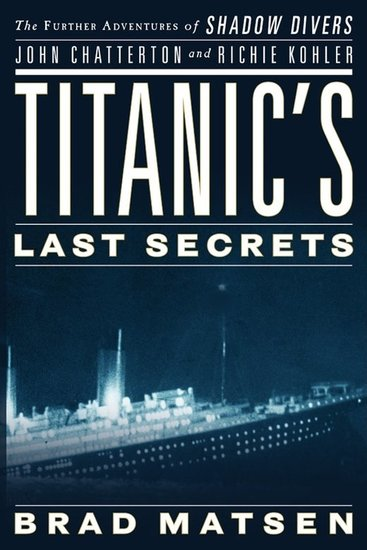 Titanic's Last Secrets - The Further Adventures of Shadow Divers John Chatterton and Richie Kohler - cover