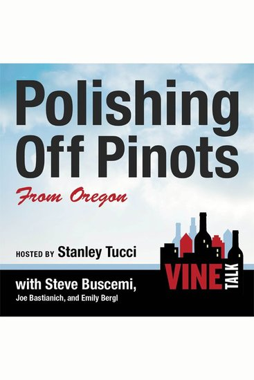 Polishing Off Pinots from Oregon - Vine Talk Episode 108 - cover