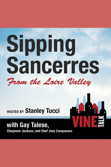 Sipping Sancerres from the Loire Valley - Vine Talk Episode 107 - cover