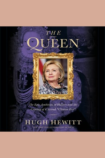 "The Queen - The Epic Ambition of Hillary and the Coming of a Second ""Clinton Era"" - cover"