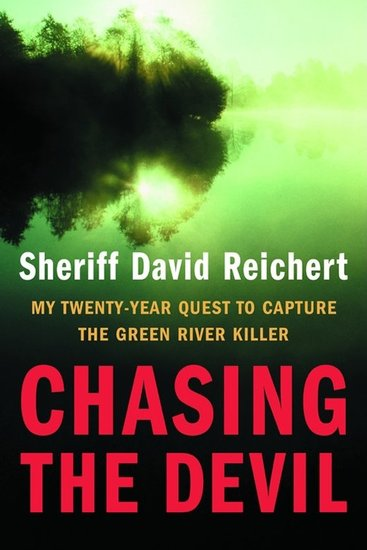 Chasing the Devil - My Twenty-year Quest to Capture the Green River Killer - cover