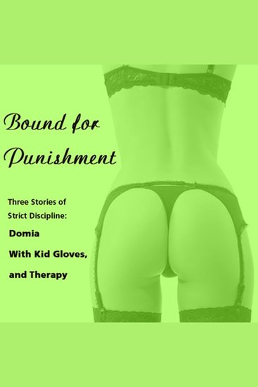 Bound for Punishment: Three Stories of Strict Discipline - Includes: Domia With Kid Gloves and Therapy from Pleasure Bound - cover