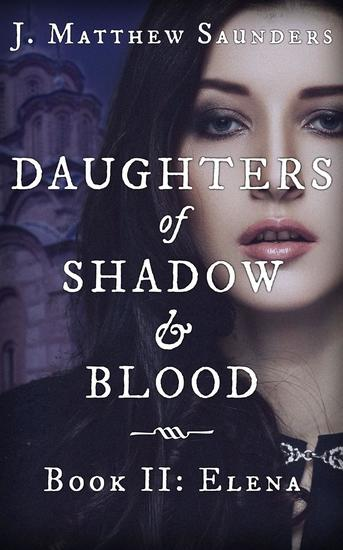 Daughters of Shadow and Blood - Book II: Elena - Daughters of Shadow and Blood #2 - cover