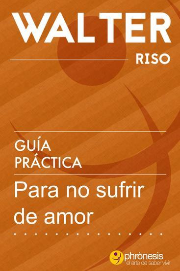 Guía práctica para no sufrir de amor - Guías prácticas de Walter Riso #4 - cover