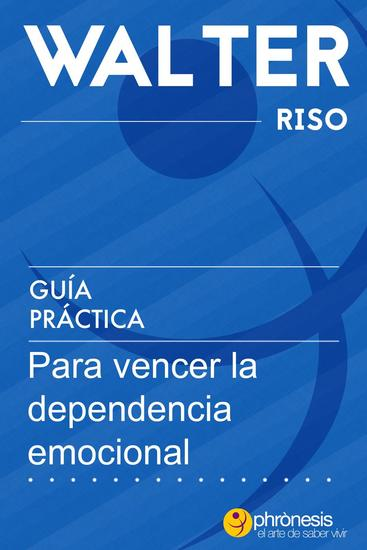 Guía práctica para vencer la dependencia emocional - Guías prácticas de Walter Riso #1 - cover