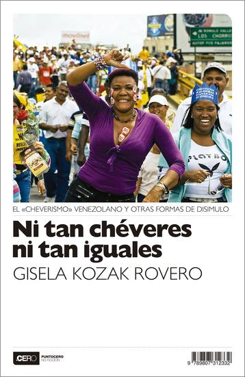 """Ni tan chéveres ni tan iguales - El """"cheverismo"""" venezolano y otras formas de disimulo - cover"""