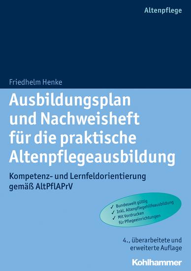 Ausbildungsplan und Nachweisheft für die praktische Altenpflegeausbildung - Kompetenz- und Lernfeldorientierung gemäß AltPflAPrV - cover
