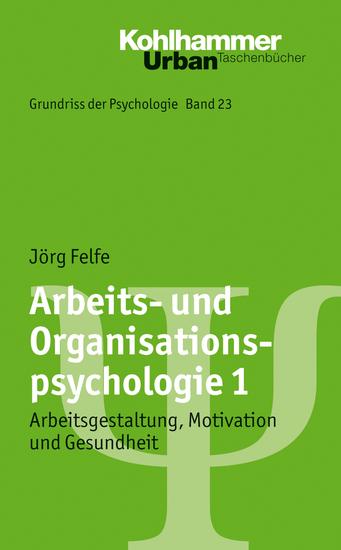 Arbeits- und Organisationspsychologie 1 - Arbeitsgestaltung Motivation und Gesundheit - cover
