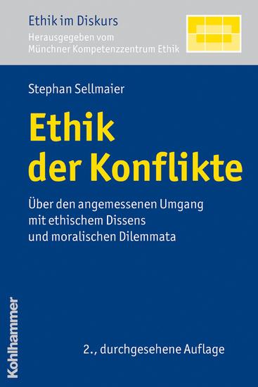 Ethik der Konflikte - Über den angemessenen Umgang mit ethischem Dissens und moralischen Dilemmata - cover