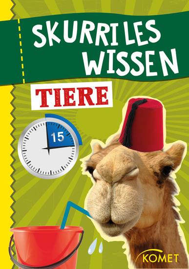 Skurriles Wissen: Tiere - Ein Kamel kann in 15 Minuten 200 Liter Wasser trinken … und 99 weitere unnütze Fakten - cover