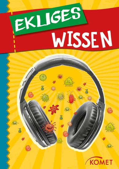 Ekliges Wissen - Das Tragen eines Kopfhörers erhöht die Anzahl der Bakterien im Ohr um 700 Prozent … und 99 weitere unnütze Fakten - cover