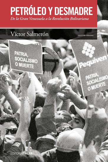 Petróleo y desmadre - De la Gran Venezuela a la Revolución Bolivariana - cover