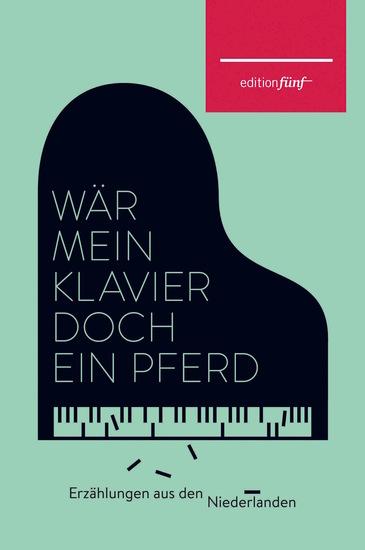 Wär mein Klavier doch ein Pferd - Erzählungen aus den Niederlanden - cover