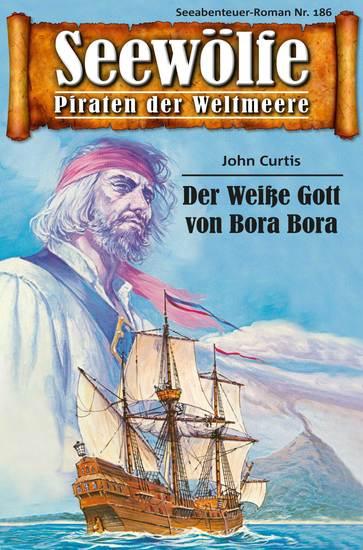 Seewölfe - Piraten der Weltmeere 186 - Der Weiße Gott vpm Bora Bora - cover