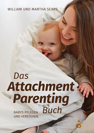 Das Attachment Parenting Buch - Babys pflegen und verstehen - cover