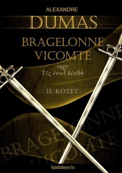 Bragelonne Vicomte vagy tíz évvel később 2 kötet - cover