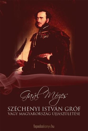 Széchenyi István Gróf vagy Magyarország újjászületése - cover