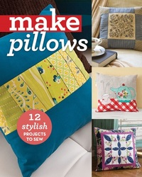 Make Pillows - 12 Stylish Projects to Sew