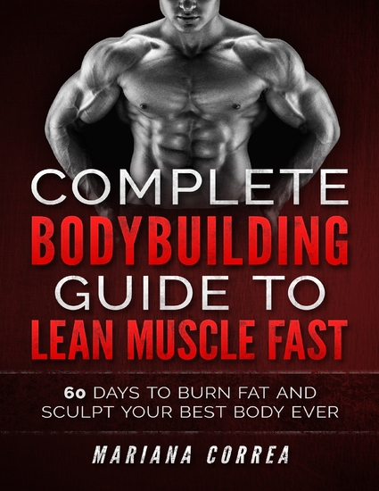 Complete Bodybuilding Guide to Lean Muscle Fast - cover