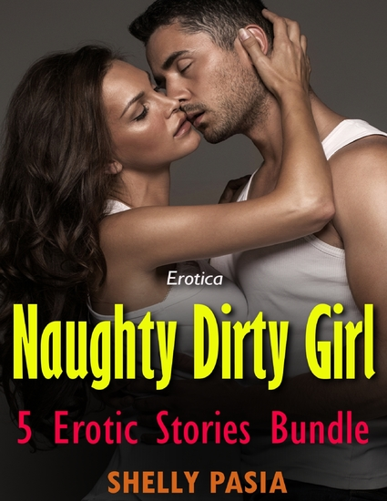 Erotica: Naughty Dirty Girl 5 Erotic Stories Bundle - cover