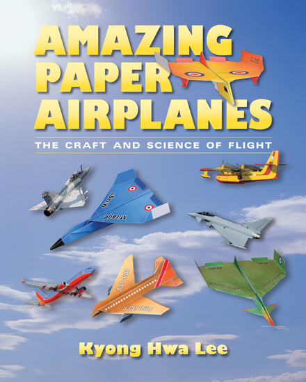 Amazing Paper Airplanes - The Craft and Science of Flight - cover