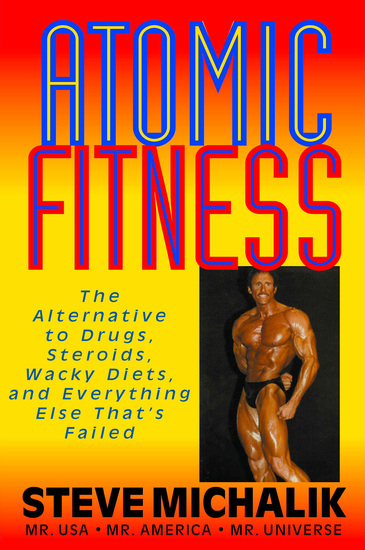 Atomic Fitness - The Alternative to Drugs Steroids Wacky Diets and Everything Else That's Failed - cover