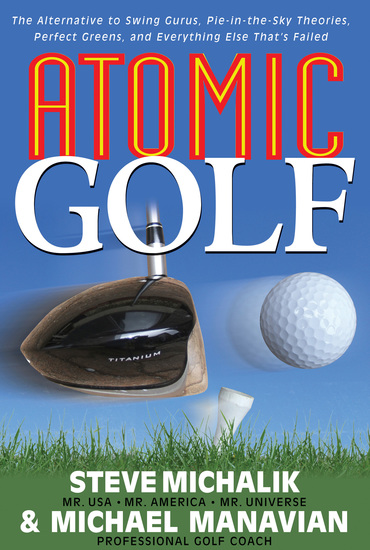 Atomic Golf - The Alternative to Swing Gurus Pie-In-The-Sky Theories Perfect Greens and Everything Else That's Failed - cover