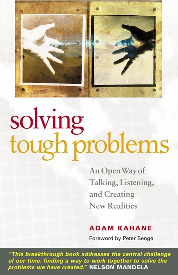 Solving Tough Problems - An Open Way of Talking Listening and Creating New Realities - cover
