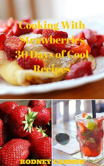 Cooking With Strawberries 30 Days of Cool Recipes - 30 Days Cooking series #1 - cover