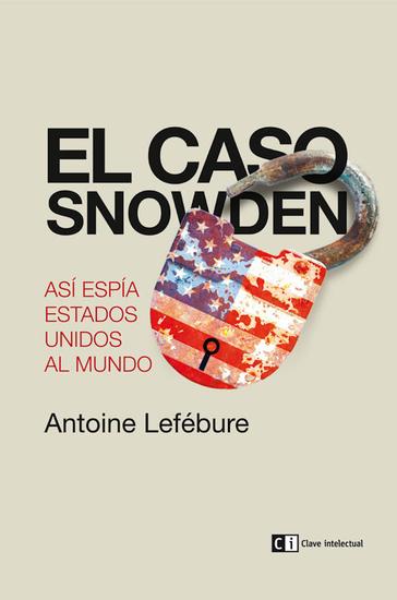 El caso Snowden - Así espía Estados Unidos al mundo - cover